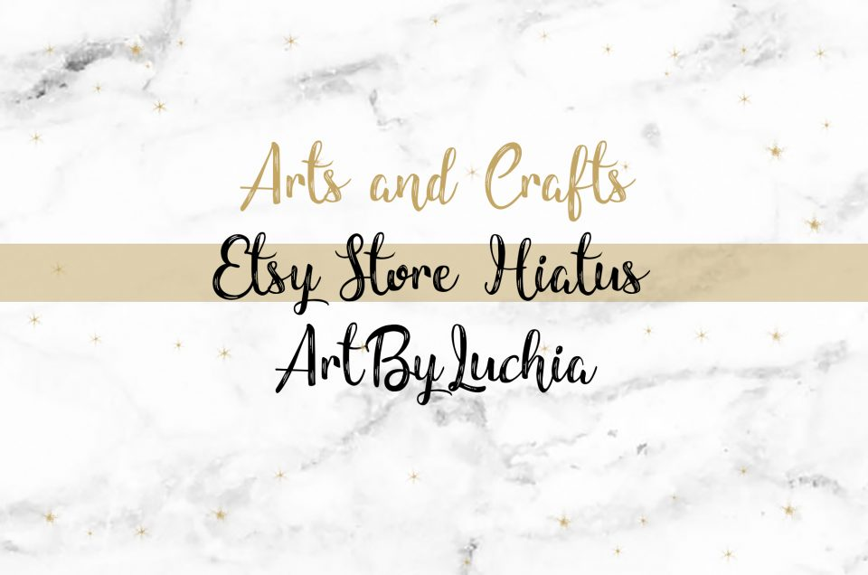 Etsy Store | Hiatus from 5th February