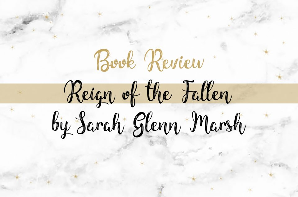 Book Review | Reign of the Fallen by Sarah Glenn Marsh