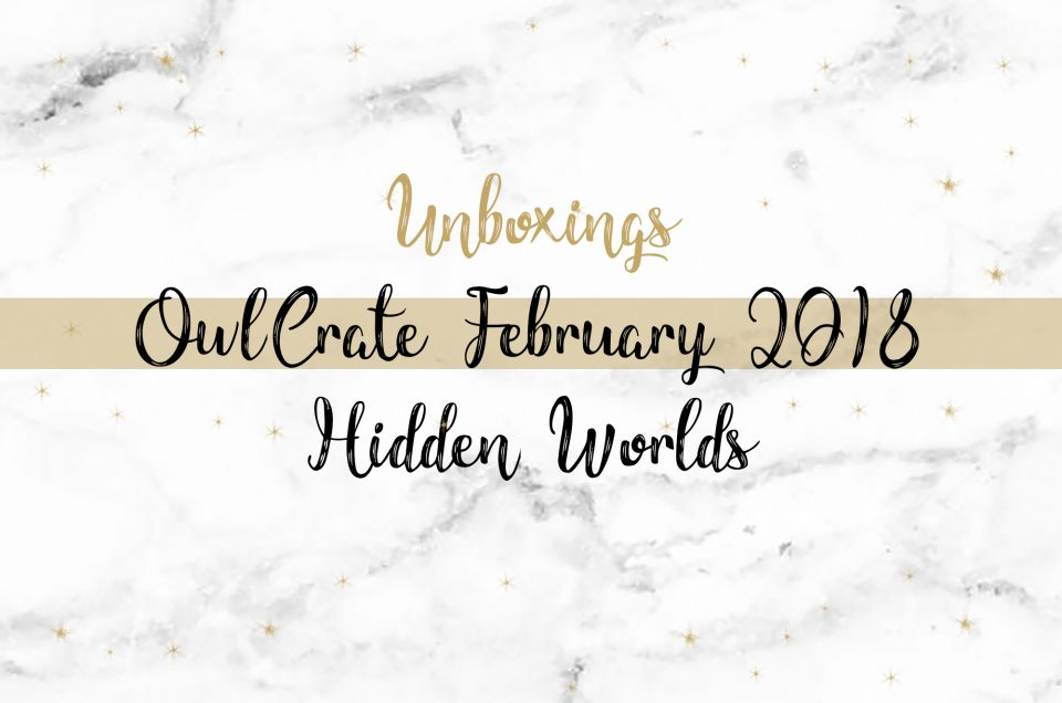 OwlCrate Unboxing February 2018 | Hidden Worlds