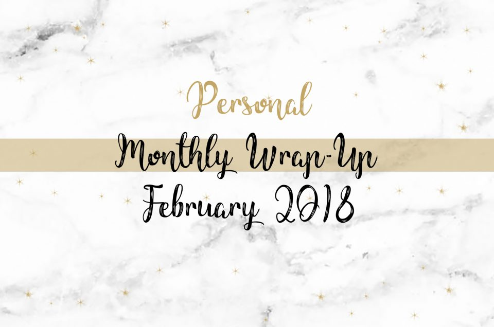 Monthly Wrap-Up | February 2018