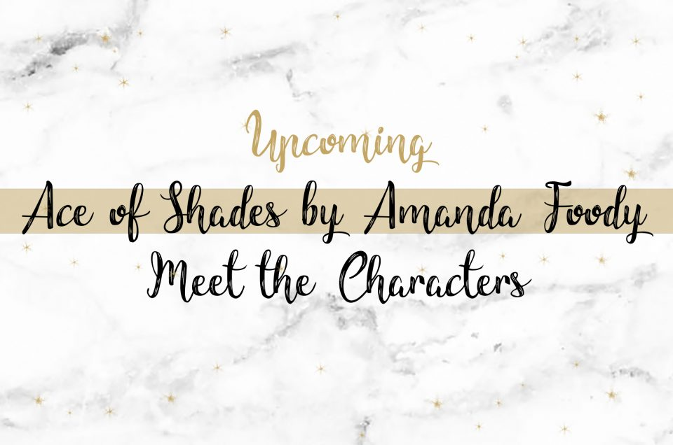 Meet The Characters | Ace of Shades by Amanda Foody
