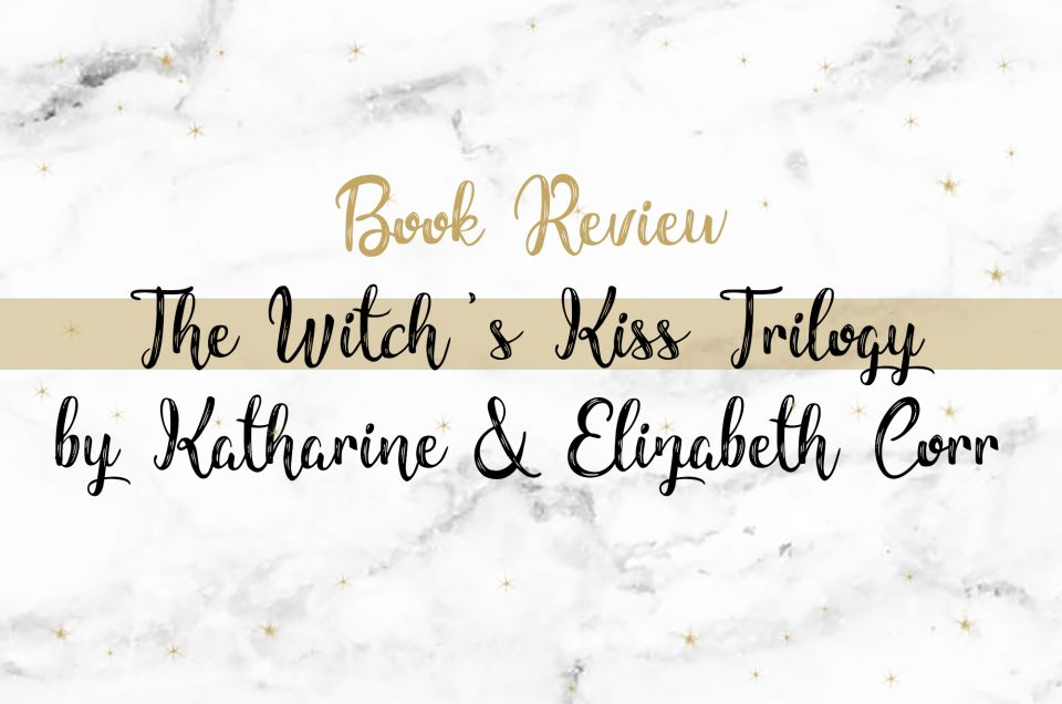 Book Review | The Witch's Kiss Trilogy by Katharine and Elizabeth Corr