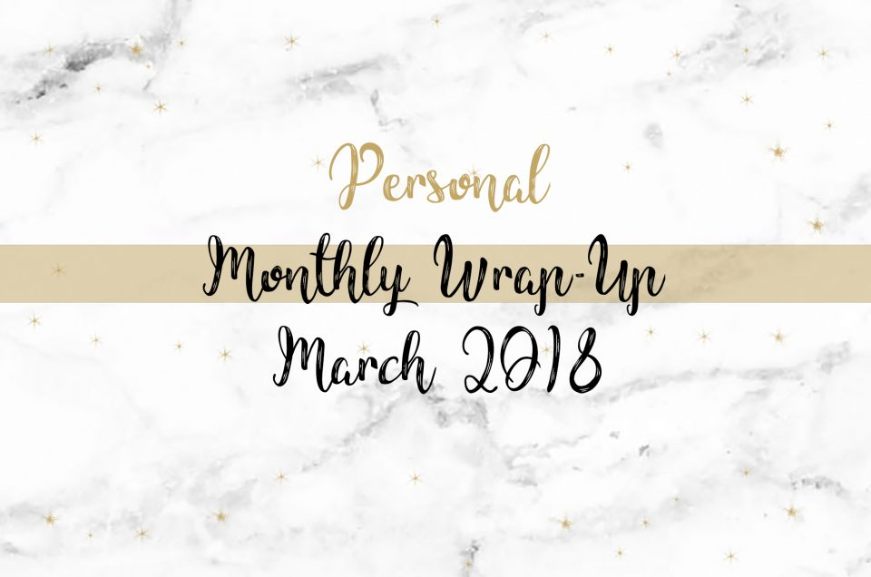 Monthly Wrap-Up | March 2018