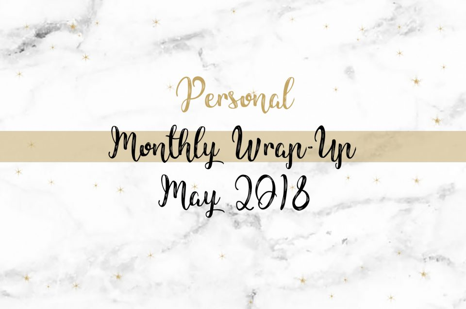 Monthly Wrap-Up | May 2018