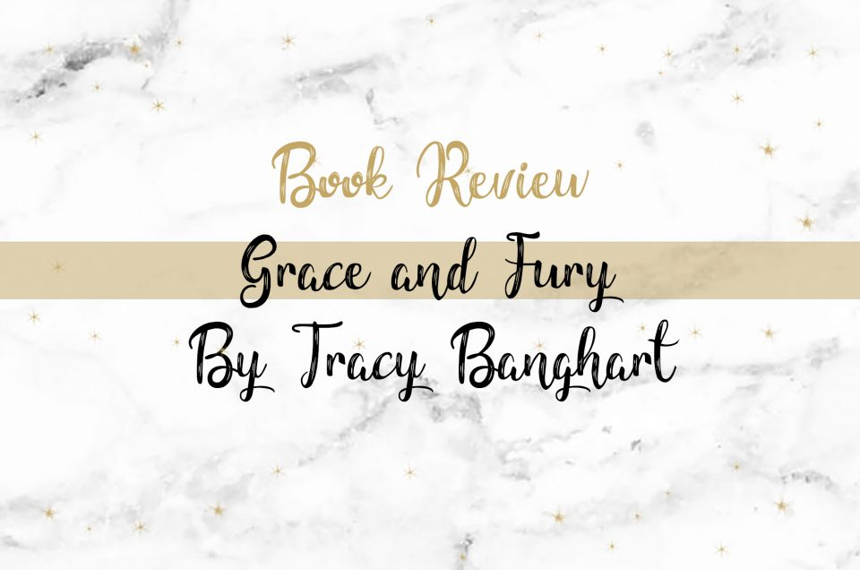 Book Review | Grace and Fury by Tracy Banghart