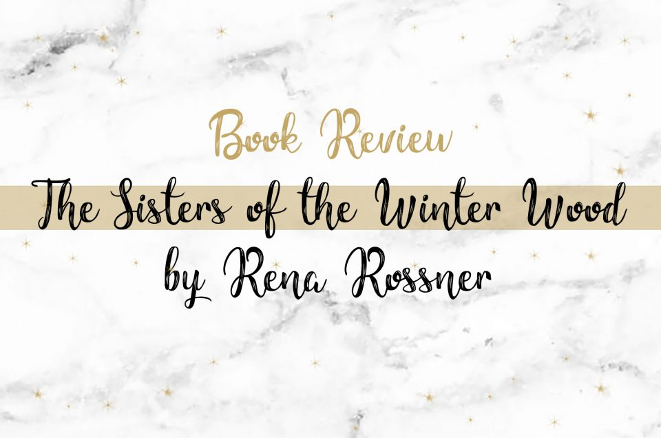 Book Review | The Sisters of the Winter Wood by Rena Rossner