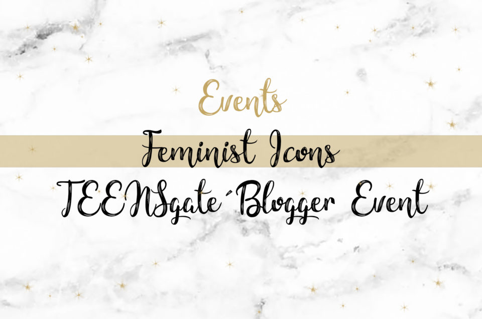 TEENSgate Blogger Event | Feminist Icons