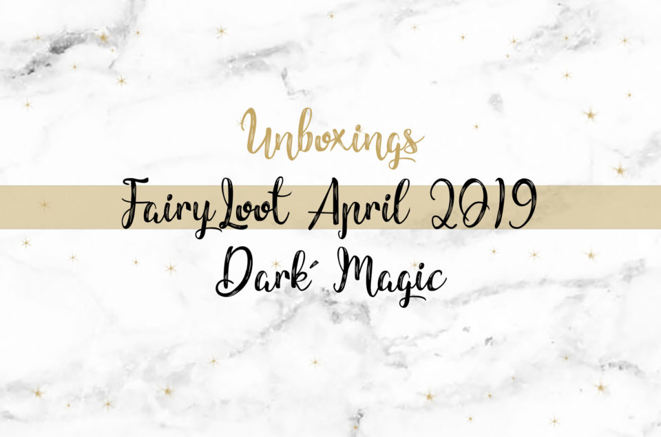 FairyLoot Unboxing April 2019 | Dark Magic