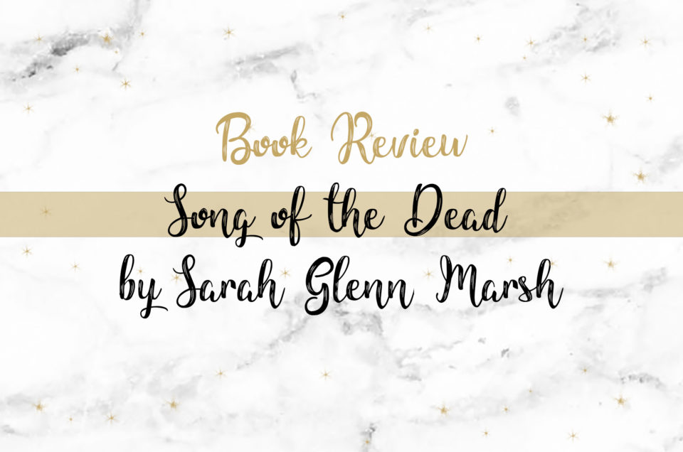 Book Review | Song of the Dead by Sarah Glenn Marsh