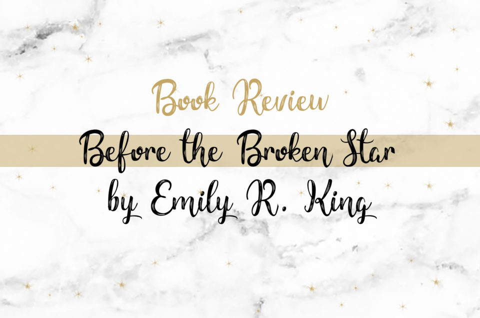 Book Review | Before the Broken Star by Emily R. King