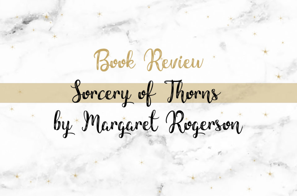 Book Review | Sorcery of Thorns by Margaret Rogerson