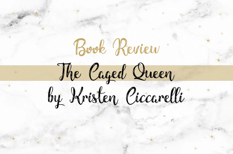 Book Review | The Caged Queen by Kristen Ciccarelli