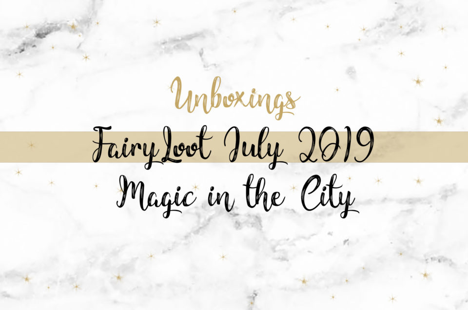 FairyLoot Unboxing July 2019 | Magic in the City