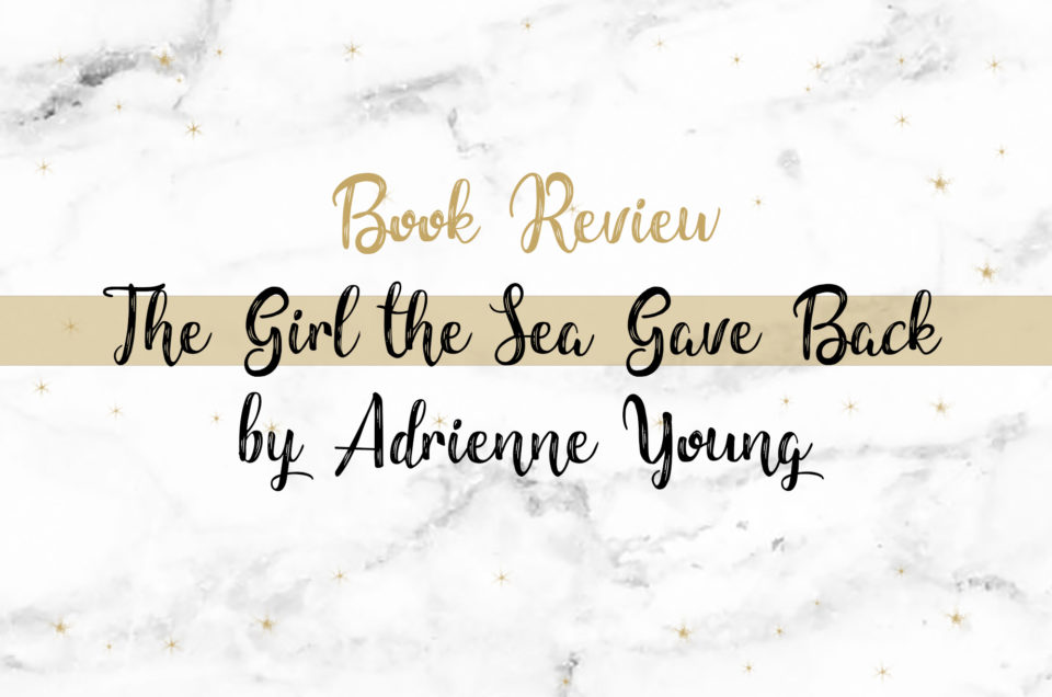 Book Review | The Girl the Sea Gave Back by Adrienne Young